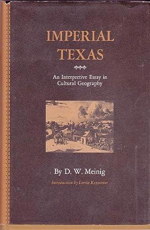 Imperial Texas: An Interpretive Essay in Cultural: Meinig,, D. W.