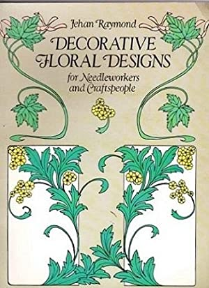 Decorative Floral Designs : for needleworkers and: Raymond, Jehan