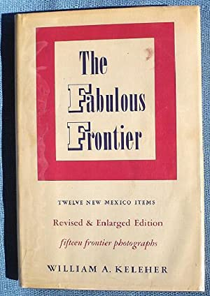 The Fabulous Frontier : Twelve New Mexico Items: Keleher, William A.