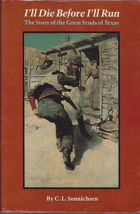 I'll Die Before I'll Run: The Story: Sonnichsen, C.l.