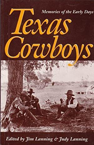 Texas Cowboys: Memories of the Early Days: Lanning, Jim &