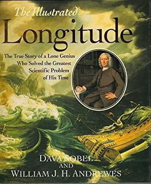 The Illustrated Longitude; The True Story of a Lone Genius Who Solved the Greatest Scientific ...