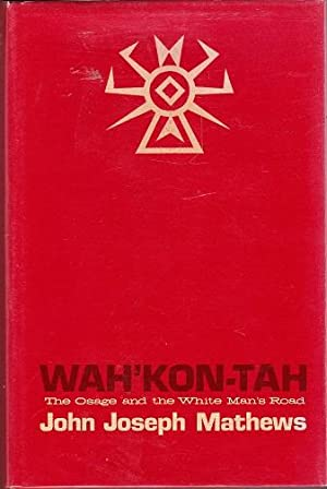Wah' Kon-Tah: The Osage and the White: Mathews, John Joseph