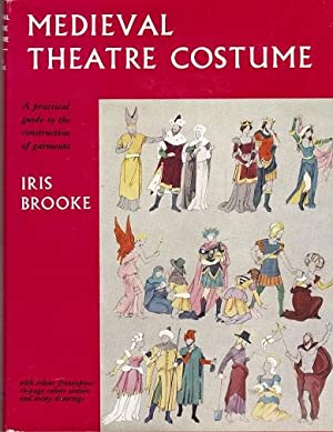 Medieval Theatre Costume: A Practical Guide to: Brooke, Iris