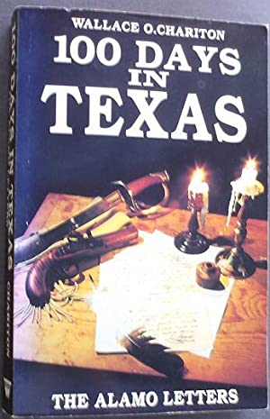 100 Days in Texas: The Alamo Letters: ChaRiton, Wallace O.