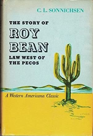 The Story of Roy Bean: Law West of the Pecos: Sonnichsen, C. L.