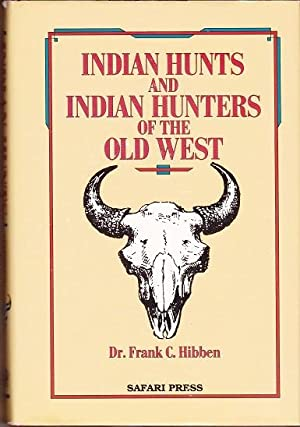 Indian Hunts and Indian Hunters of the: Hibben, Dr. Frank