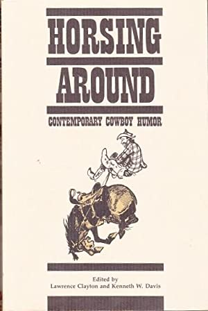 Horsing Around: Contemporary Cowboy Humor: Clayton, Lawrence and
