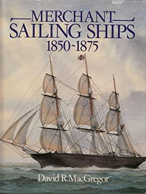 Merchant Sailing Ships 1850-1875. Heyday of Sail.: MACGREGOR, David R.