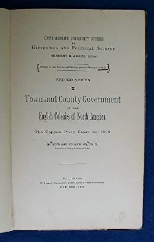 Town and County Government in the English Colonies of North America. The Toppan Prize Essay for ...