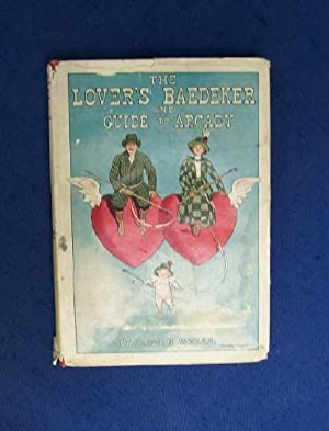 The Lover's Baedeker and Guide to Arcady.: Wells, Carolyn.