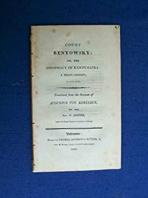 Count Benyowsky or the Conspiracy of Kamtschatka. A Tragi-Comedy in Five Acts.: Kotzebue, August ...