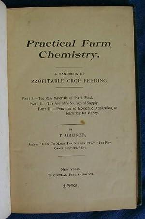 Practical Farm Chemistry. A Handbook of Profitable Crop Feeding.: Greiner, T.