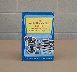 The Watchmaker's Lathe and How to Use It.: de Carle, Donald.