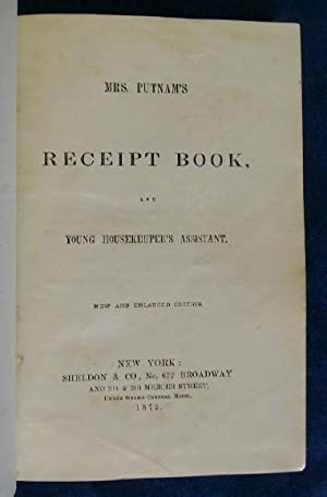 Mrs. Putnam's Receipt Book and Young Housekeeper's Assistant.: Putnam, Elizabeth H.