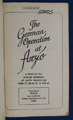 The German Operation at Anzio. A Study of the German Operations at Anzio Beachhead from 22 Jan 44 ...