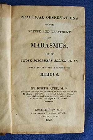 Practical Observations on the Nature and Treatment of Marasmus and of those Disorders Allied to It....