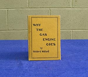 Why the Gas Engine Goes. A Practical Talk in Plain English on Gas Engines, especially as Applied to...