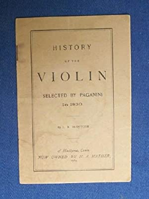 History of the Violin Selected by Paganini in 1830.: McIntosh, L.R.
