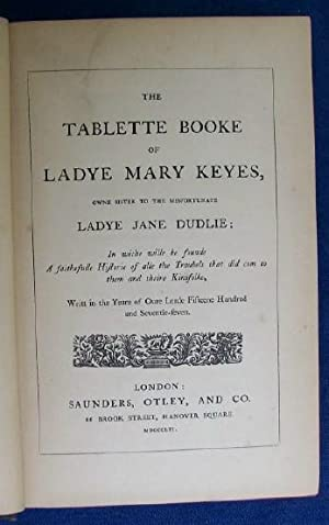 The Tablette Booke of Ladye Mary Keyes,