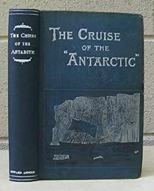 The Cruise of the Antarctic to the South Polar Regions.: Bull, H.J. (Henrik).