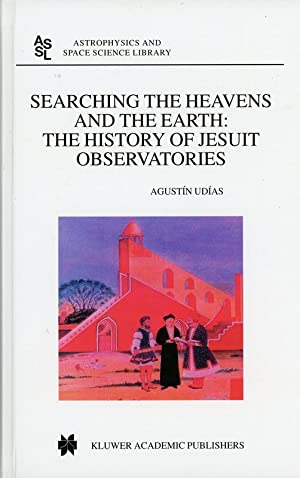 Searching the Heavens and the Earth: The History of Jesuit Observatories (Astrophysics and Space ...