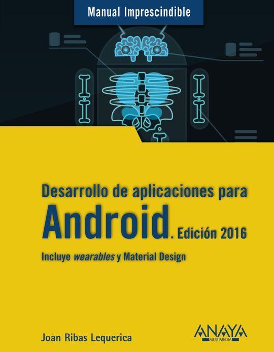 DESARROLLO DE APLICACIONES PARA ANDROID. EDICIÓN 2016: RIBAS LEQUERICA, JOAN