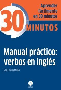 APRENDER FACILMENTE EN 30 MINUTOS MANUAL PRACTICO VERBOS EN INGLES: MILLAN, M LUISA