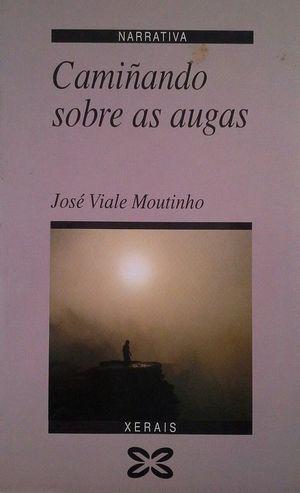 CAMIÑANDO SOBRE AS AUGAS - MOUTINHO, JOSÉ VIALE