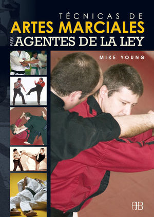 TÉCNICAS DE ARTES MARCIALES PARA AGENTES DE LA LEY - YOUNG, MIKE
