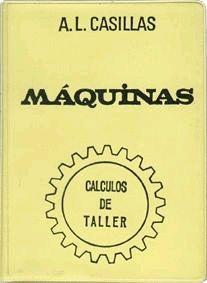MÁQUINAS. CÁLCULOS DE TALLER: LÓPEZ CASILLAS, ARCADIO