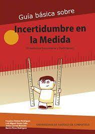GUÍA BÁSICA SOBRE INCERTIDUMBRE EN LA MEDIDA: GOMEZ,F.; VARELA,L.M.; CARRETE,J.;