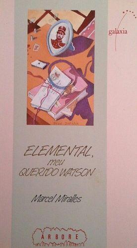 ELEMENTAL, MEU QUERIDO WATSON: MIRALLES, MARCEL