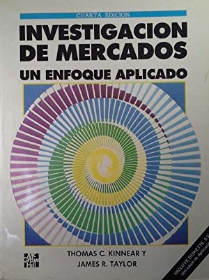 INVESTIGACION DE MERCADOS. UN ENFOQUE APLICADO. 4 EDICION: KINNEAR, THOMAS C.; TAYLOR, JAMES R.