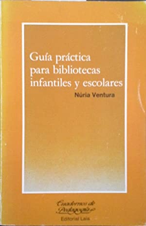 GUÍA PRÁCTICA PARA BIBLIOTECAS INFANTILES Y ESCOLARES: VENTURA, NURIA