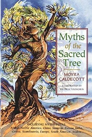 MYTHS OF THE SACRED TREE - MYTHS FROM AFRICA, NATIVE, AMERICA, CHINA, SUMERIA, RUSSIA, GREECE, IN...