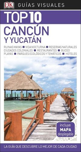 CANCÚN Y YUCATÁN TOP 10 GUIAS VISUALES