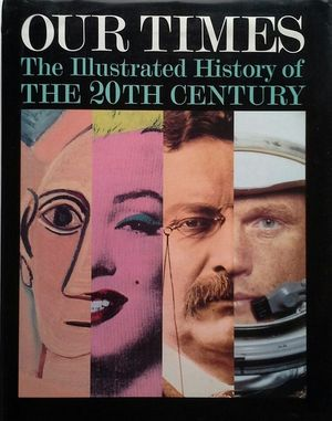 OUR TIMES: THE ILLUSTRATED HISTORY OF THE 20TH CENTURY