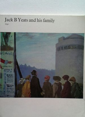 JACK B YEATS AND HIS FAMILY - AN EXHIBITION OF THE WORKS OF JACK B. YEATS AND HIS FAMILY AT THE S...