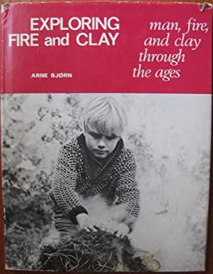 EXPLORING FIRE AND CLAY Man, Fire, and: Bjorn, Arne