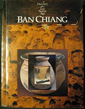 DISCOVERY OF A LOST BRONZE AGE BAN CHIANG: White, Joyce C.