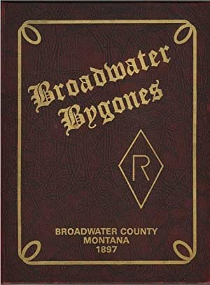 Broadwater Bygones: A History of Broadwater County: Broadwater County Historical