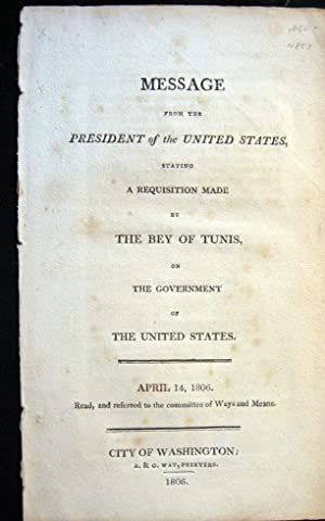 Message from the President of the United States, Stating a Requisition Made By the Bey of Tunis, on...