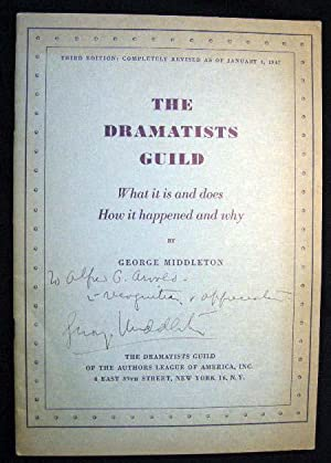 The Dramatists Guild What it is and Does How it Happened and Why Inscribed By George Middleton: ...