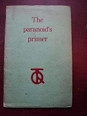 THE PARANOID'S PRIMER: CONTAINING SOME NOTES ON RAY MACHINE REALITY AND DEUS EX MACHINA OR THE...