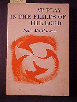 AT PLAY IN THE FIELDS OF THE LORD: MATTHIESSEN, Peter