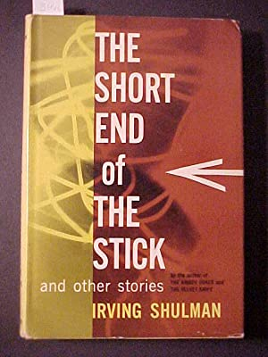 THE SHORT END OF THE STICK AND OTHER STORIES: SHULMAN, Irving