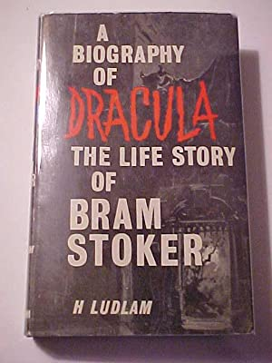 A BIOGRAPHY OF DRACULA The Story of Bram Stoker by H. Ludlam: Ludlam, H.