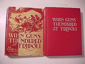 WHEN GUNS THUNDERED AT TRIPOLI.: Finger, Charles J.