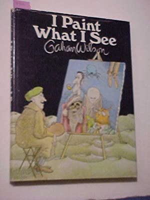 I PAINT WHAT I SEE: WILSON, Gahan
